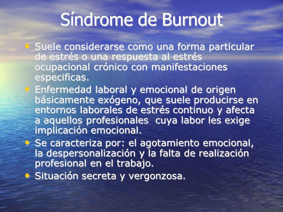 Síndrome de Burnout Suele considerarse como una forma particular de estrés o una respuesta al estrés ocupacional crónico con manifestaciones especificas.