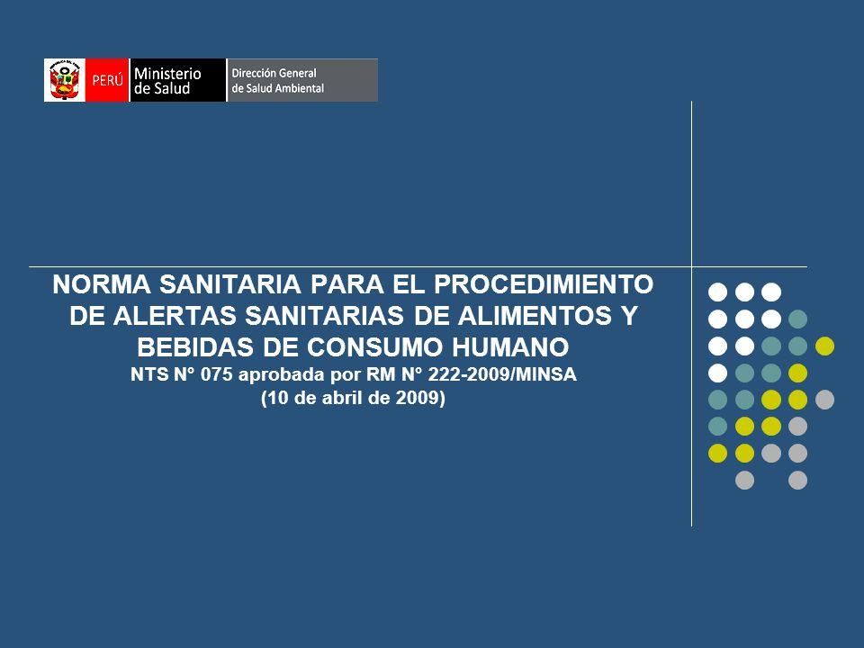 NORMA SANITARIA PARA EL PROCEDIMIENTO DE ALERTAS SANITARIAS DE ALIMENTOS Y BEBIDAS DE CONSUMO HUMANO NTS N° 075 aprobada por RM N° 222-2009/MINSA (10