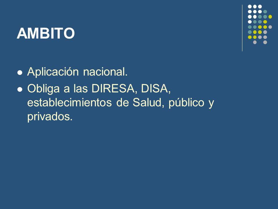 AMBITO Aplicación nacional. Obliga a las DIRESA, DISA, establecimientos de Salud, público y privados.
