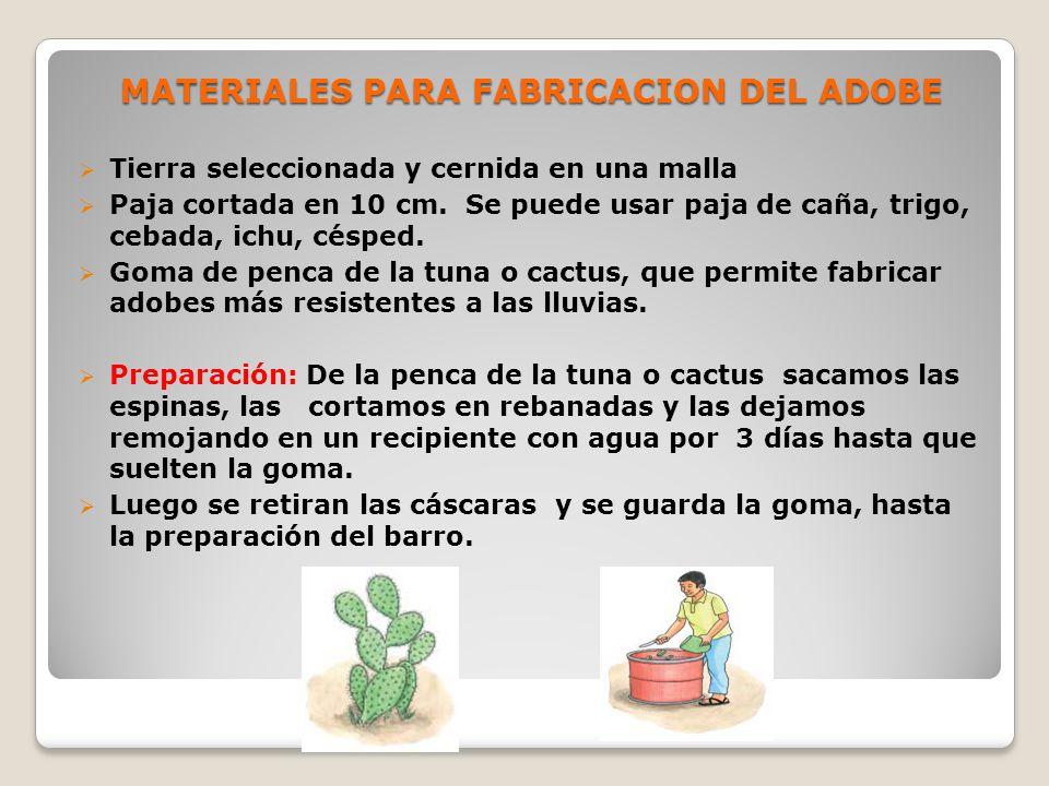 MATERIALES PARA FABRICACION DEL ADOBE Tierra seleccionada y cernida en una malla Paja cortada en 10 cm.