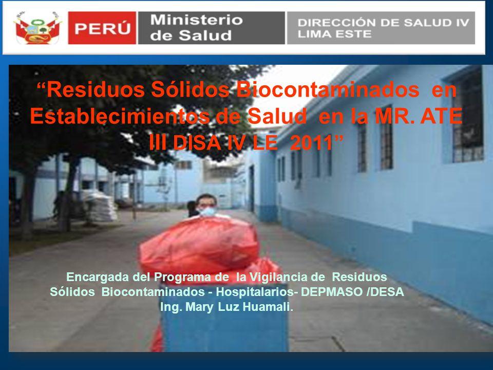 Residuos Sólidos Biocontaminados en Establecimientos de Salud en la MR. ATE III DISA IV LE 2011 Encargada del Programa de la Vigilancia de Residuos Só