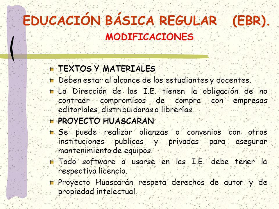 EDUCACIÓN BÁSICA REGULAR (EBR). MODIFICACIONES TEXTOS Y MATERIALES Deben estar al alcance de los estudiantes y docentes. La Dirección de las I.E. tien