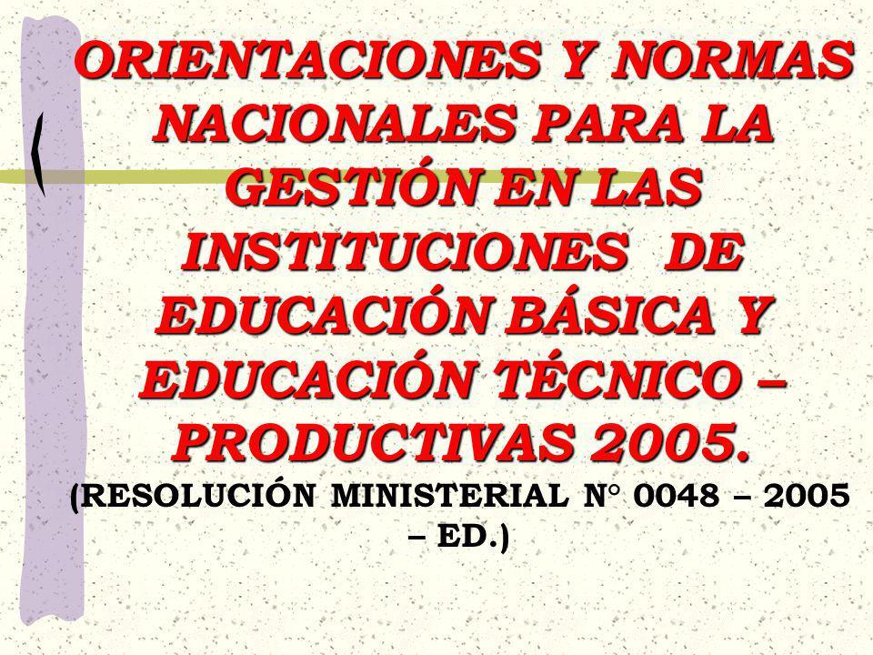 ORIENTACIONES Y NORMAS NACIONALES PARA LA GESTIÓN EN LAS INSTITUCIONES DE EDUCACIÓN BÁSICA Y EDUCACIÓN TÉCNICO – PRODUCTIVAS 2005. ORIENTACIONES Y NOR