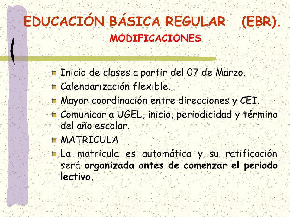 EDUCACIÓN BÁSICA REGULAR (EBR). MODIFICACIONES Inicio de clases a partir del 07 de Marzo. Calendarización flexible. Mayor coordinación entre direccion