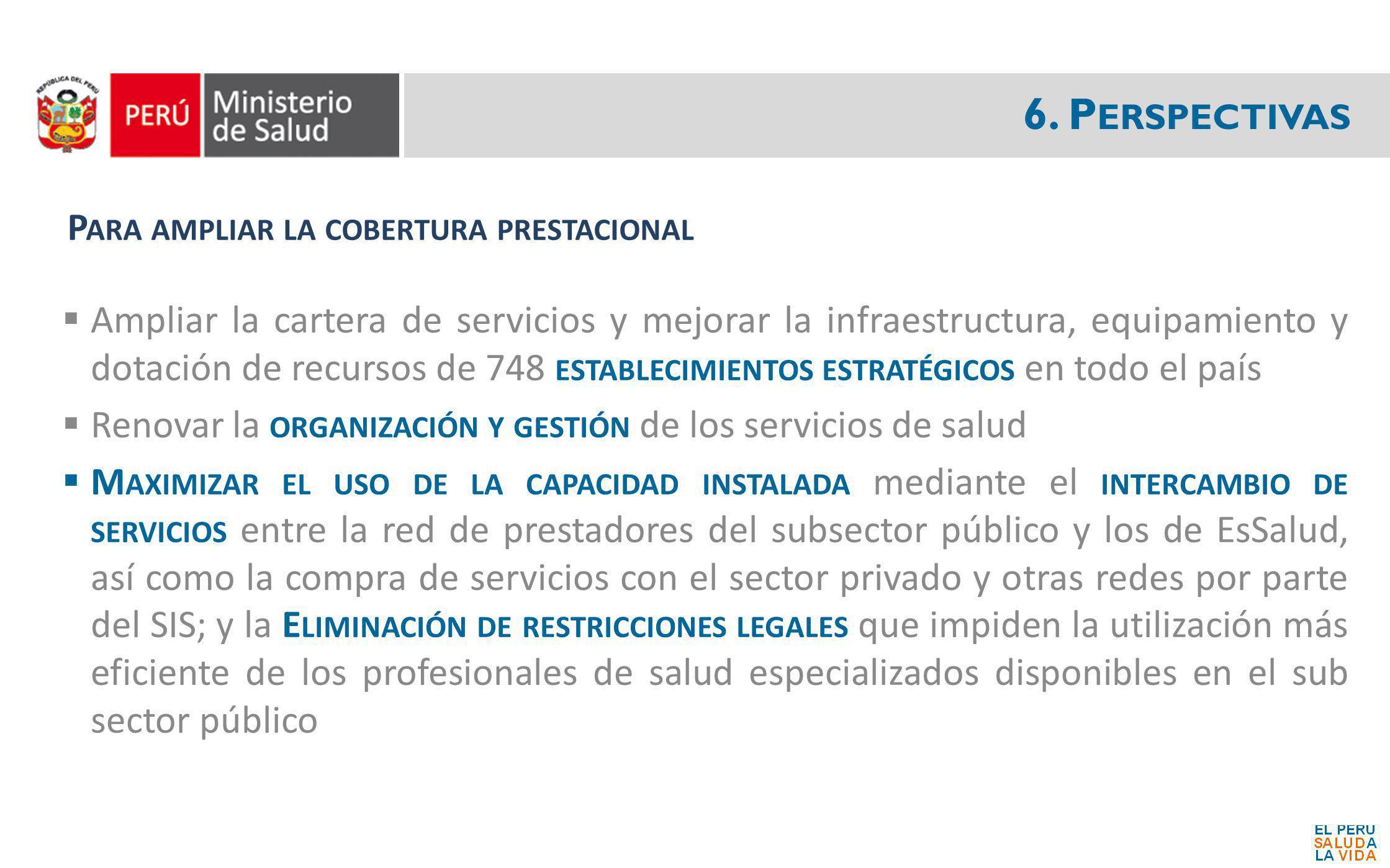 6. P ERSPECTIVAS Ampliar la cartera de servicios y mejorar la infraestructura, equipamiento y dotación de recursos de 748 ESTABLECIMIENTOS ESTRATÉGICO
