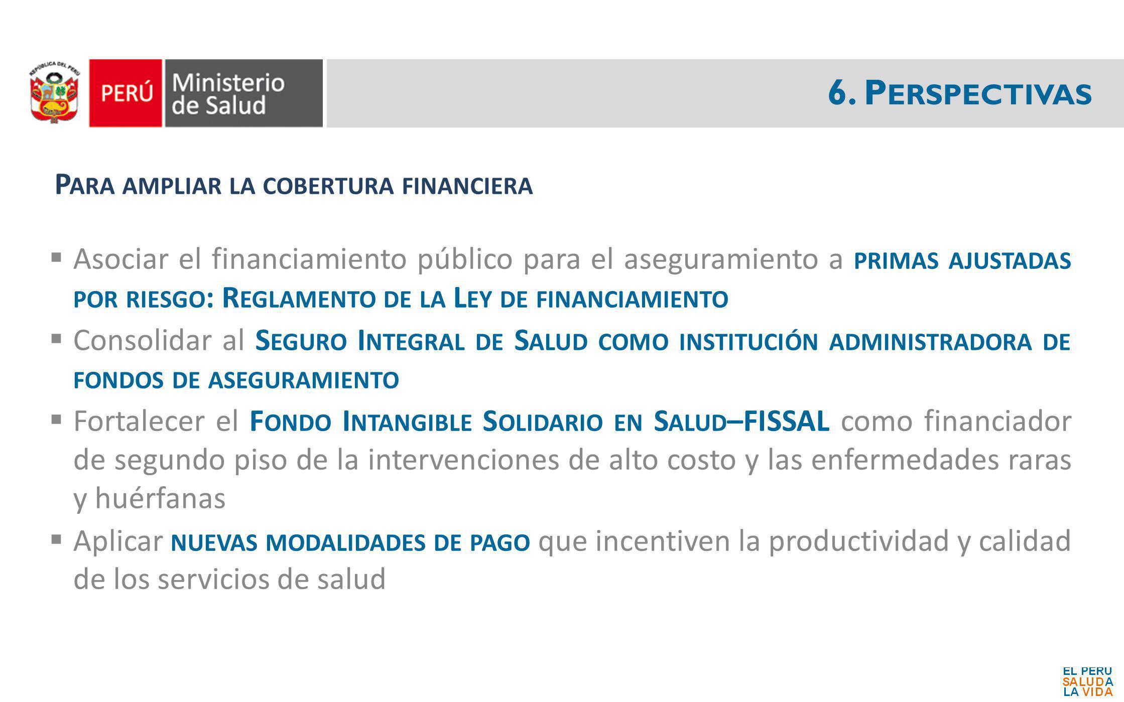 6. P ERSPECTIVAS P ARA AMPLIAR LA COBERTURA FINANCIERA Asociar el financiamiento público para el aseguramiento a PRIMAS AJUSTADAS POR RIESGO : R EGLAM
