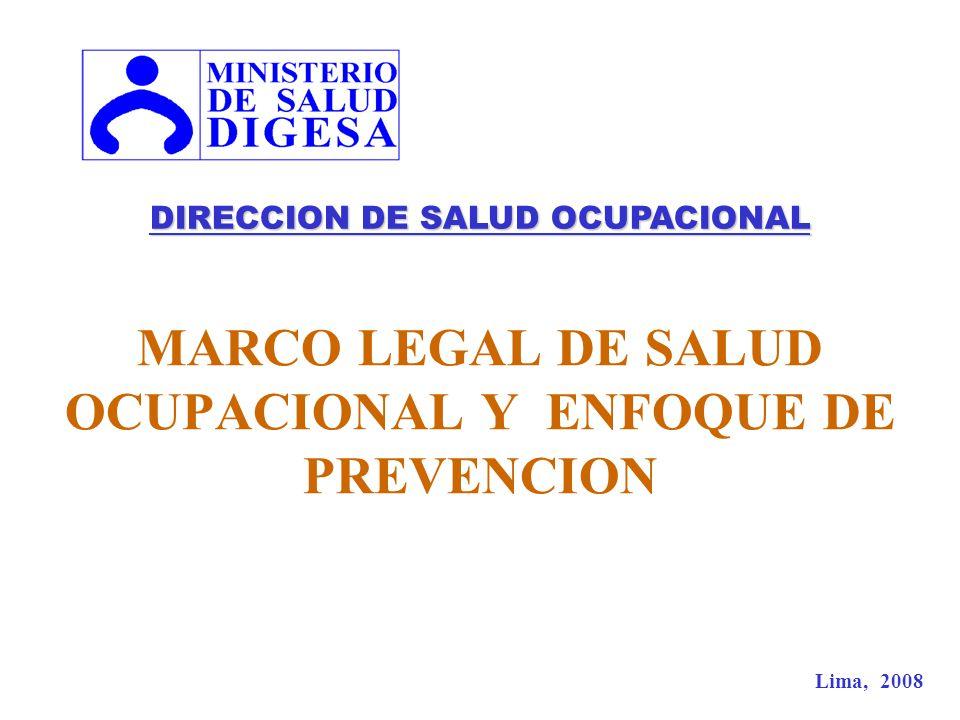 MARCO LEGAL DE SALUD OCUPACIONAL Y ENFOQUE DE PREVENCION DIRECCION DE SALUD OCUPACIONAL Lima, 2008