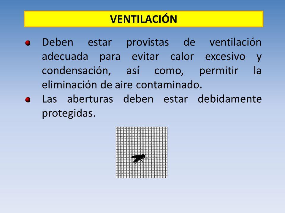 Deben estar provistas de ventilación adecuada para evitar calor excesivo y condensación, así como, permitir la eliminación de aire contaminado. Las ab