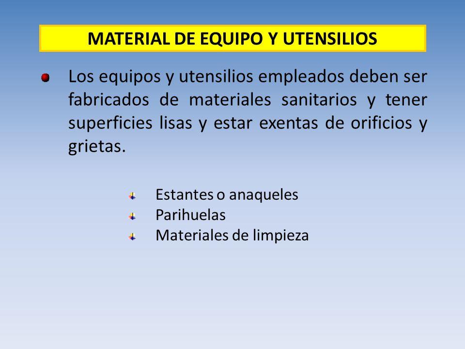Los equipos y utensilios empleados deben ser fabricados de materiales sanitarios y tener superficies lisas y estar exentas de orificios y grietas. MAT