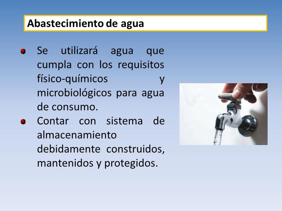 Se utilizará agua que cumpla con los requisitos físico-químicos y microbiológicos para agua de consumo. Contar con sistema de almacenamiento debidamen