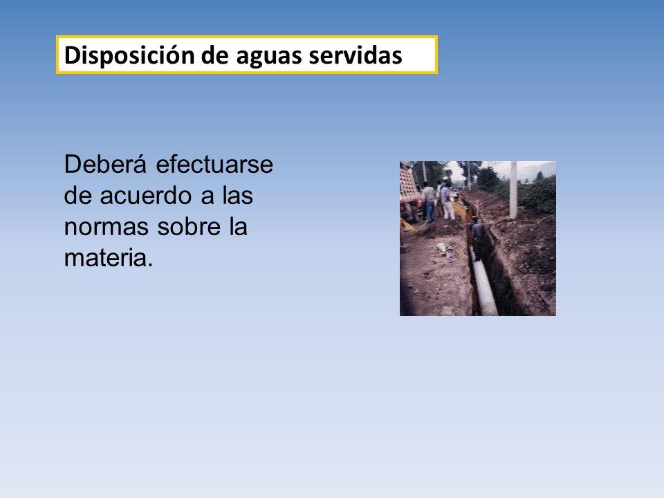 Disposición de aguas servidas Deberá efectuarse de acuerdo a las normas sobre la materia.