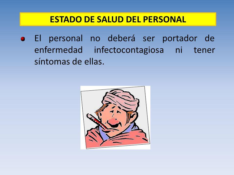 El personal no deberá ser portador de enfermedad infectocontagiosa ni tener síntomas de ellas. ESTADO DE SALUD DEL PERSONAL
