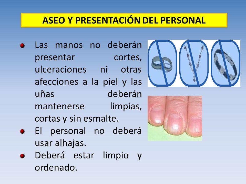 Las manos no deberán presentar cortes, ulceraciones ni otras afecciones a la piel y las uñas deberán mantenerse limpias, cortas y sin esmalte. El pers