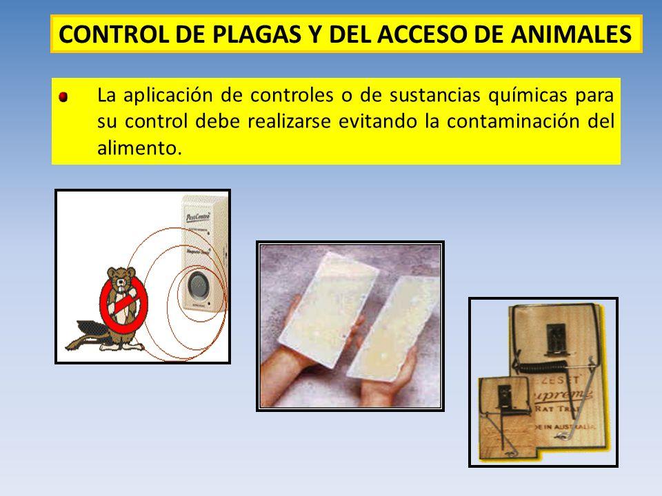 CONTROL DE PLAGAS Y DEL ACCESO DE ANIMALES La aplicación de controles o de sustancias químicas para su control debe realizarse evitando la contaminaci