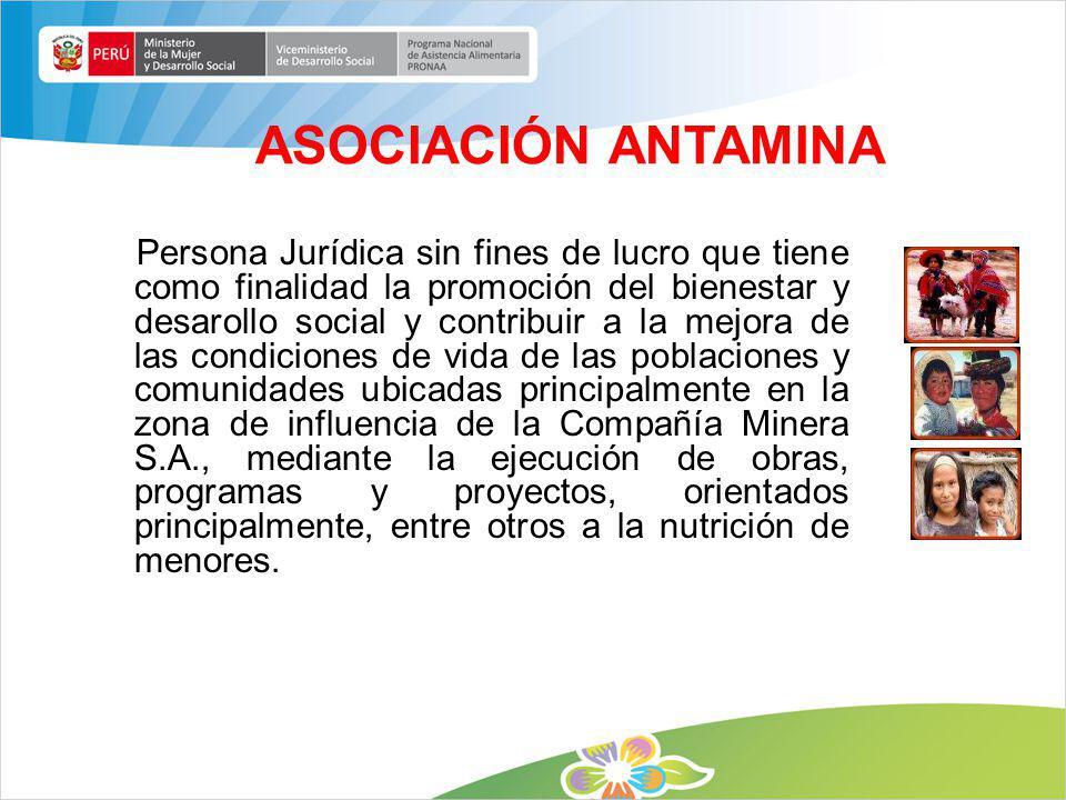 ASOCIACIÓN ANTAMINA Persona Jurídica sin fines de lucro que tiene como finalidad la promoción del bienestar y desarollo social y contribuir a la mejor