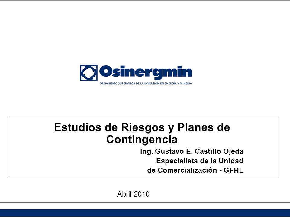 Estudios de Riesgos y Planes de Contingencia Ing. Gustavo E. Castillo Ojeda Especialista de la Unidad de Comercialización - GFHL Abril 2010