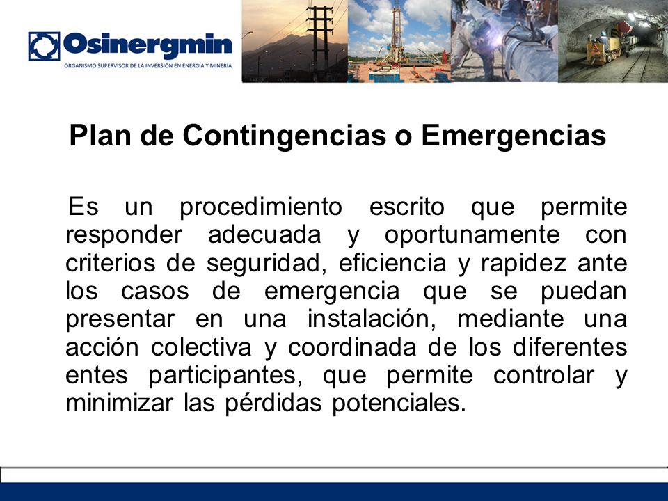 Plan de Contingencias o Emergencias Es un procedimiento escrito que permite responder adecuada y oportunamente con criterios de seguridad, eficiencia