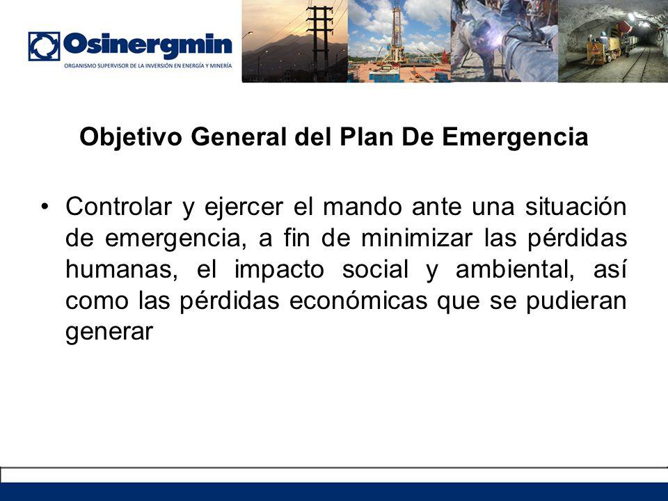 Objetivo General del Plan De Emergencia Controlar y ejercer el mando ante una situación de emergencia, a fin de minimizar las pérdidas humanas, el imp