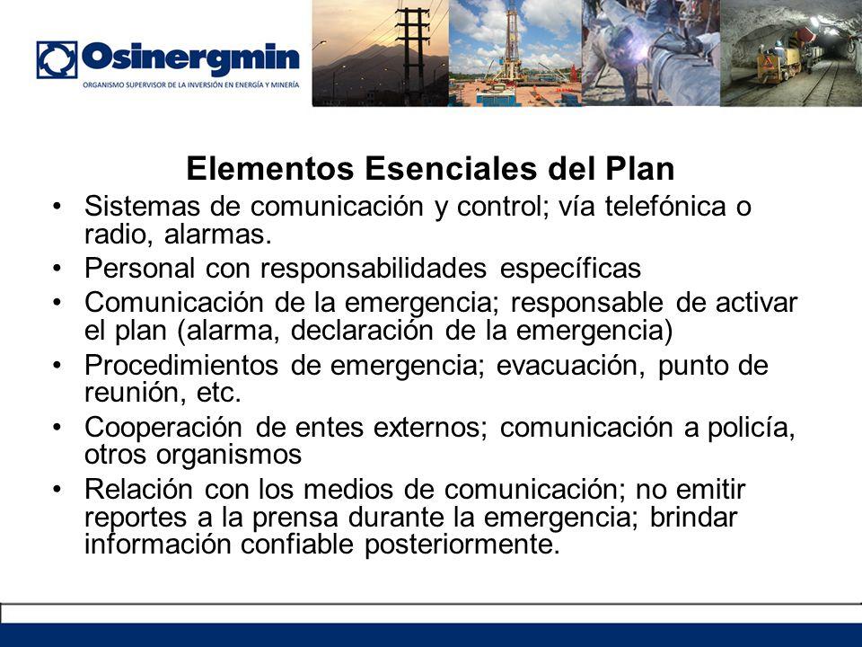 Elementos Esenciales del Plan Sistemas de comunicación y control; vía telefónica o radio, alarmas. Personal con responsabilidades específicas Comunica
