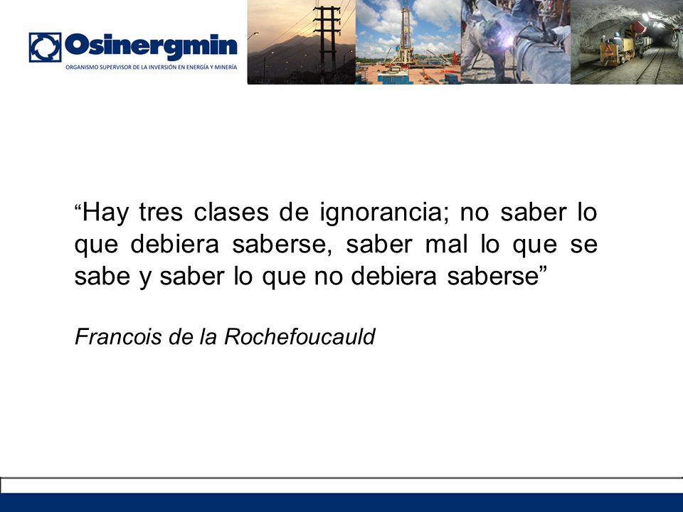 Hay tres clases de ignorancia; no saber lo que debiera saberse, saber mal lo que se sabe y saber lo que no debiera saberse Francois de la Rochefoucaul