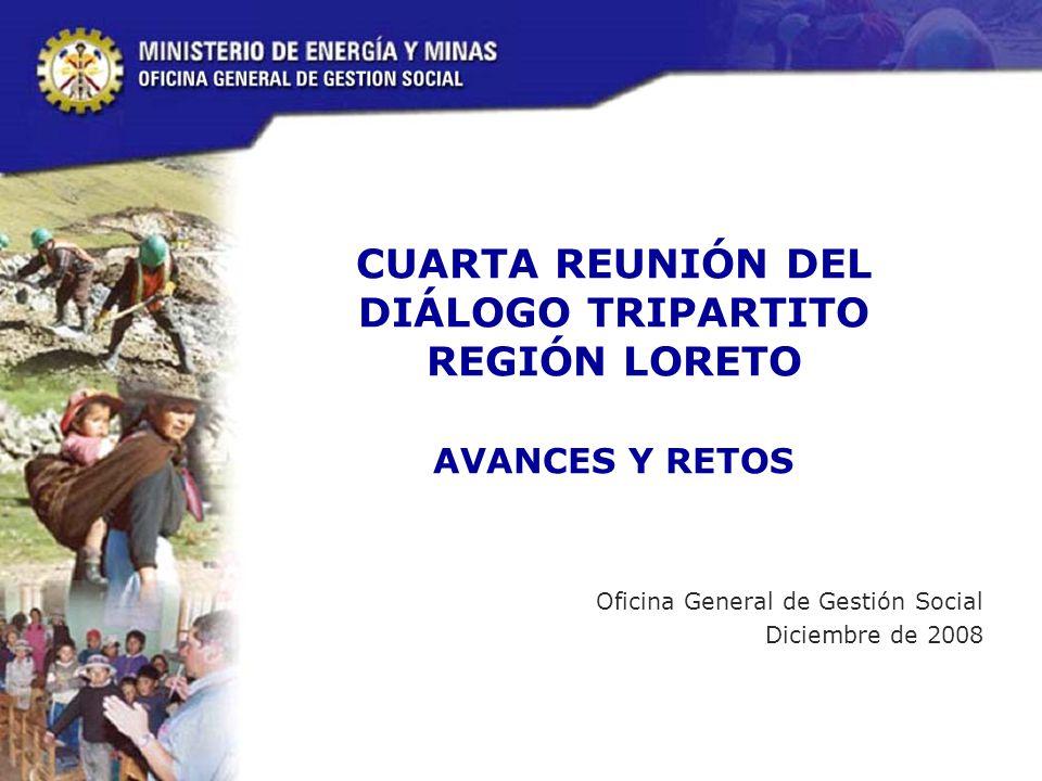 CUARTA REUNIÓN DEL DIÁLOGO TRIPARTITO REGIÓN LORETO AVANCES Y RETOS Oficina General de Gestión Social Diciembre de 2008