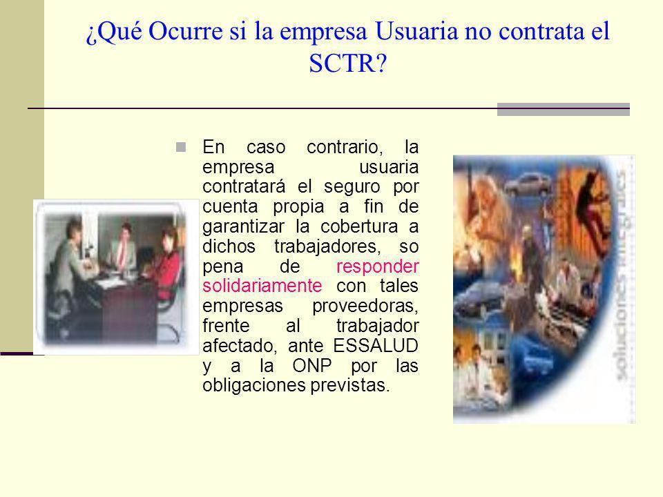 ¿Qué Ocurre si la empresa Usuaria no contrata el SCTR? En caso contrario, la empresa usuaria contratará el seguro por cuenta propia a fin de garantiza