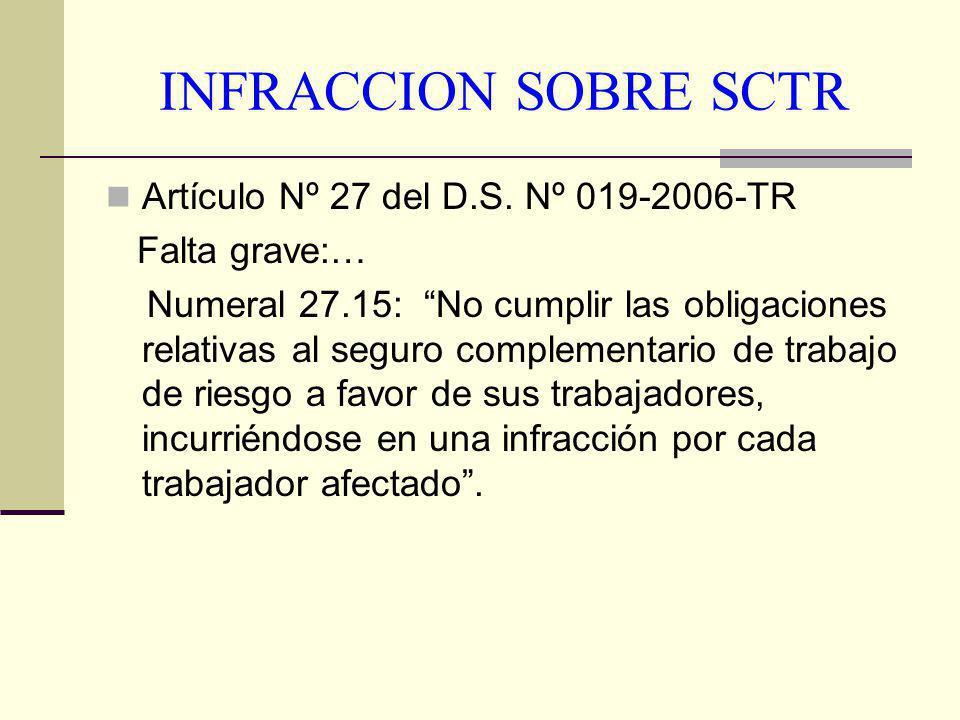 INFRACCION SOBRE SCTR Artículo Nº 27 del D.S. Nº 019-2006-TR Falta grave:… Numeral 27.15: No cumplir las obligaciones relativas al seguro complementar