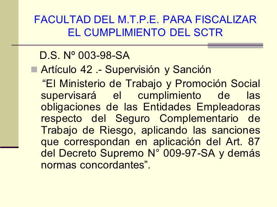 FACULTAD DEL M.T.P.E. PARA FISCALIZAR EL CUMPLIMIENTO DEL SCTR D.S. Nº 003-98-SA Artículo 42.- Supervisión y Sanción El Ministerio de Trabajo y Promoc
