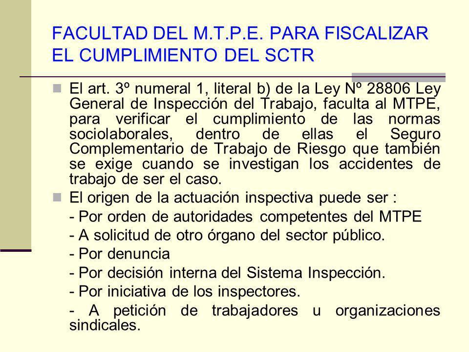 FACULTAD DEL M.T.P.E. PARA FISCALIZAR EL CUMPLIMIENTO DEL SCTR El art. 3º numeral 1, literal b) de la Ley Nº 28806 Ley General de Inspección del Traba