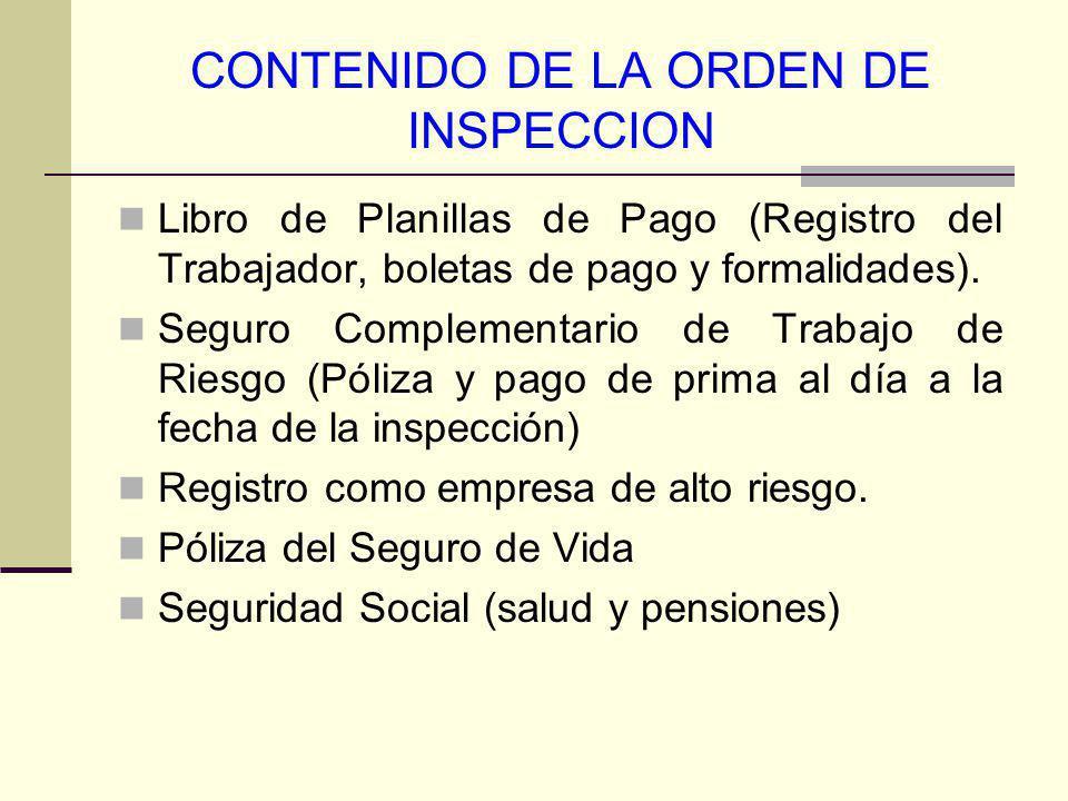 CONTENIDO DE LA ORDEN DE INSPECCION Libro de Planillas de Pago (Registro del Trabajador, boletas de pago y formalidades). Seguro Complementario de Tra