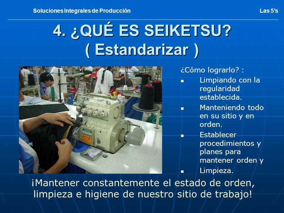 4. ¿QUÉ ES SEIKETSU? ( Estandarizar ) ¡Mantener constantemente el estado de orden, limpieza e higiene de nuestro sitio de trabajo! Las 5sSoluciones In