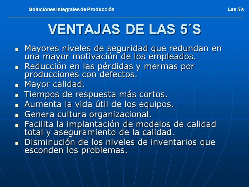 VENTAJAS DE LAS 5´S Mayores niveles de seguridad que redundan en una mayor motivación de los empleados. Mayores niveles de seguridad que redundan en u