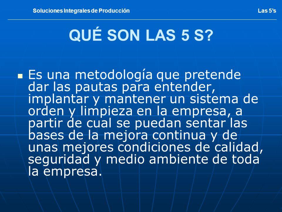 QUÉ SON LAS 5 S? Es una metodología que pretende dar las pautas para entender, implantar y mantener un sistema de orden y limpieza en la empresa, a pa