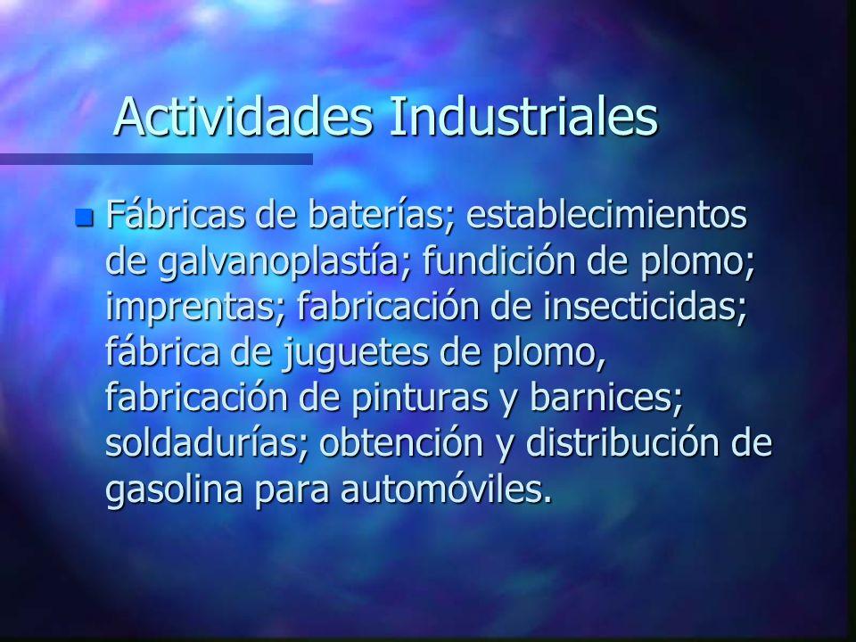 Actividades Industriales n Fábricas de baterías; establecimientos de galvanoplastía; fundición de plomo; imprentas; fabricación de insecticidas; fábri