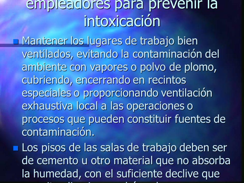 Que deben hacer los empleadores para prevenir la intoxicación n Mantener los lugares de trabajo bien ventilados, evitando la contaminación del ambient