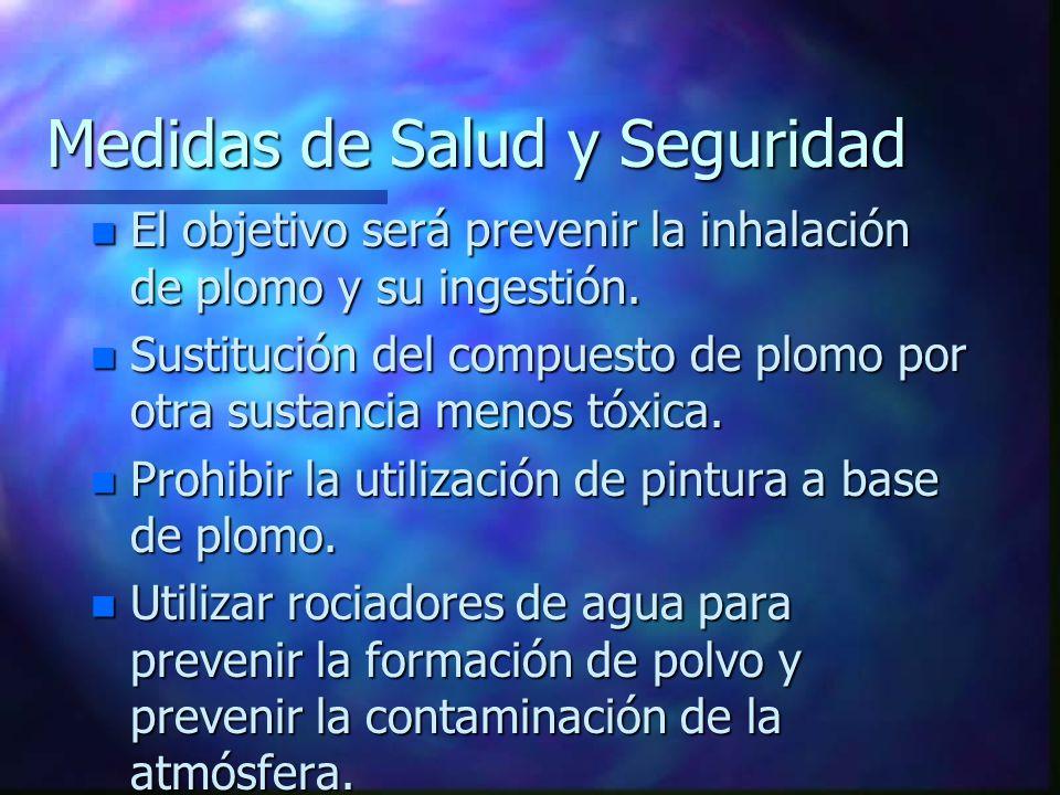 Medidas de Salud y Seguridad n El objetivo será prevenir la inhalación de plomo y su ingestión. n Sustitución del compuesto de plomo por otra sustanci