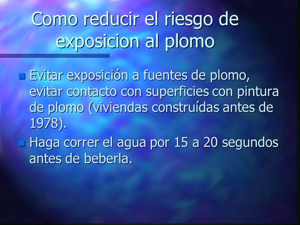 Como reducir el riesgo de exposicion al plomo n Evitar exposición a fuentes de plomo, evitar contacto con superficies con pintura de plomo (viviendas