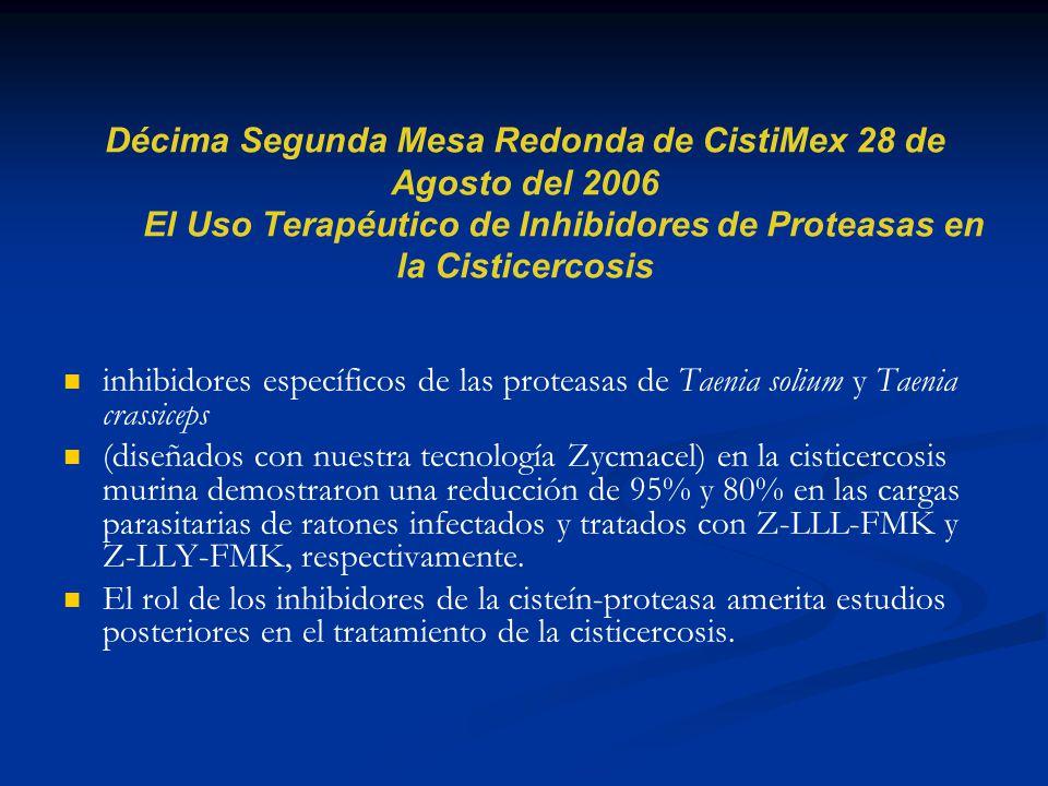Décima Segunda Mesa Redonda de CistiMex 28 de Agosto del 2006 El Uso Terapéutico de Inhibidores de Proteasas en la Cisticercosis inhibidores específic