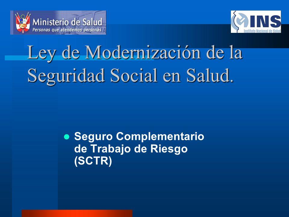 Ley de Modernización de la Seguridad Social en Salud. Seguro Complementario de Trabajo de Riesgo (SCTR)