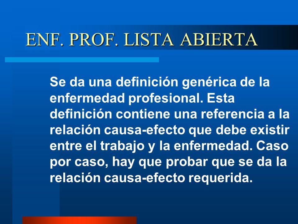 ENF. PROF. LISTA ABIERTA Se da una definición genérica de la enfermedad profesional. Esta definición contiene una referencia a la relación causa-efect