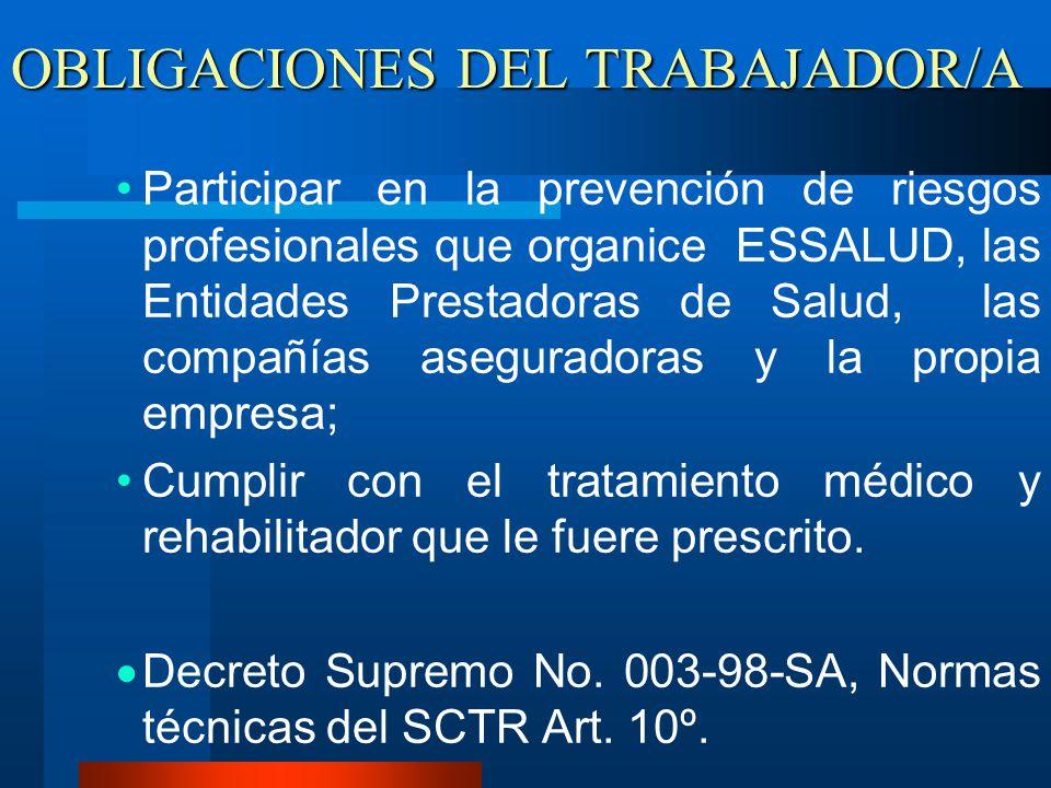 OBLIGACIONES DEL TRABAJADOR/A Participar en la prevención de riesgos profesionales que organice ESSALUD, las Entidades Prestadoras de Salud, las compa
