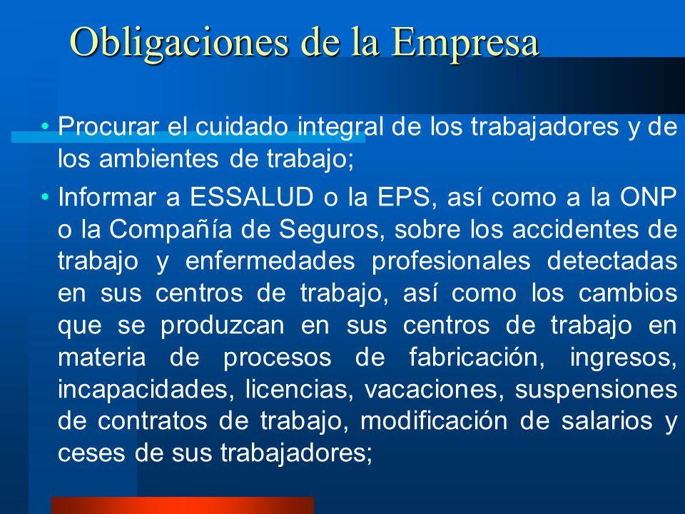 Obligaciones de la Empresa Procurar el cuidado integral de los trabajadores y de los ambientes de trabajo; Informar a ESSALUD o la EPS, así como a la