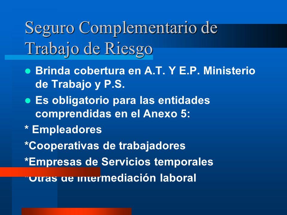 Seguro Complementario de Trabajo de Riesgo Brinda cobertura en A.T. Y E.P. Ministerio de Trabajo y P.S. Es obligatorio para las entidades comprendidas