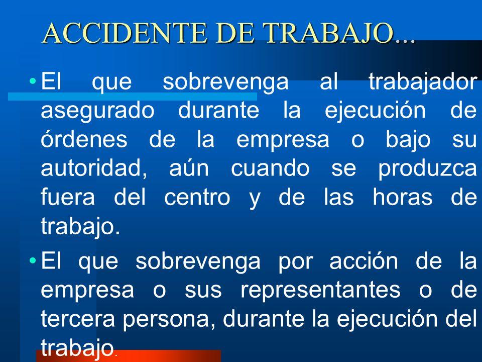 ACCIDENTE DE TRABAJO... El que sobrevenga al trabajador asegurado durante la ejecución de órdenes de la empresa o bajo su autoridad, aún cuando se pro