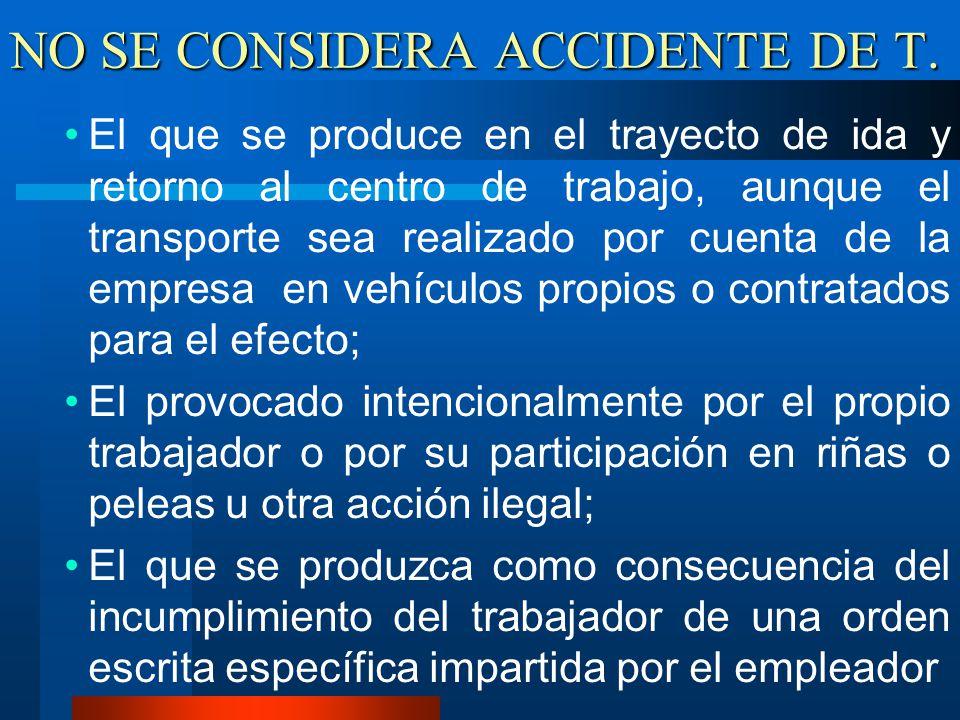 NO SE CONSIDERA ACCIDENTE DE T. El que se produce en el trayecto de ida y retorno al centro de trabajo, aunque el transporte sea realizado por cuenta