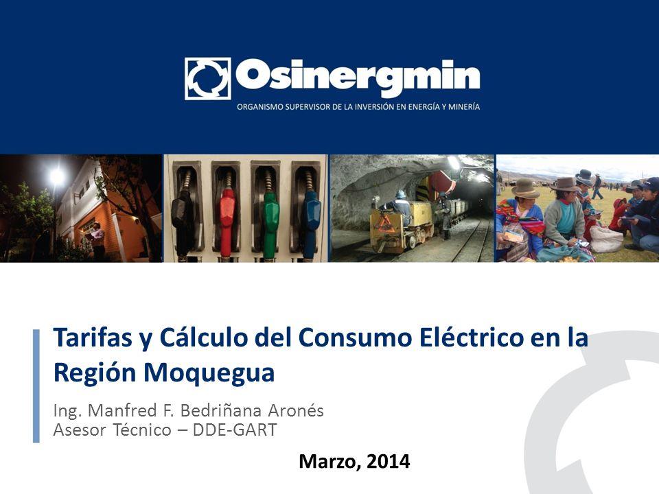 Tarifas y Cálculo del Consumo Eléctrico en la Región Moquegua Ing. Manfred F. Bedriñana Aronés Asesor Técnico – DDE-GART Marzo, 2014