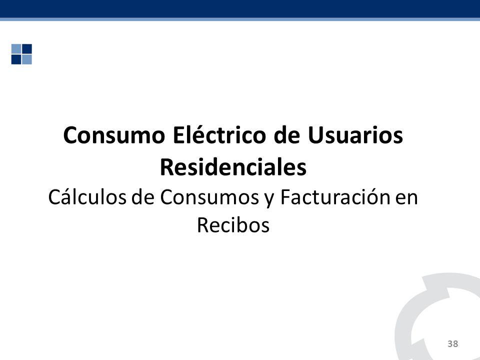 38 Consumo Eléctrico de Usuarios Residenciales Cálculos de Consumos y Facturación en Recibos