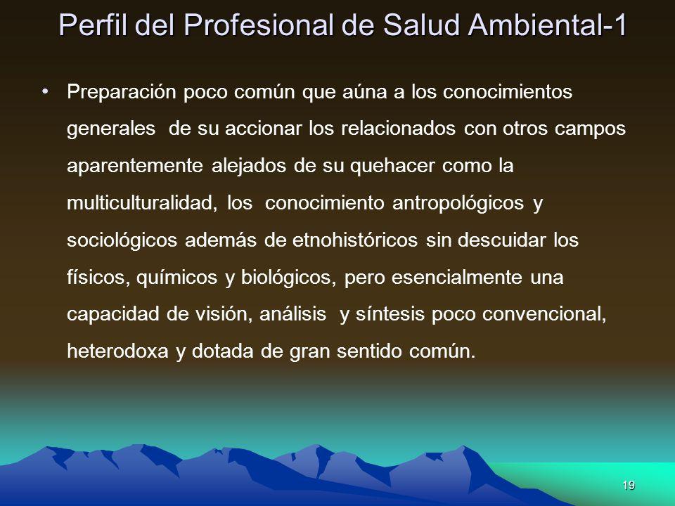 19 Perfil del Profesional de Salud Ambiental-1 Preparación poco común que aúna a los conocimientos generales de su accionar los relacionados con otros