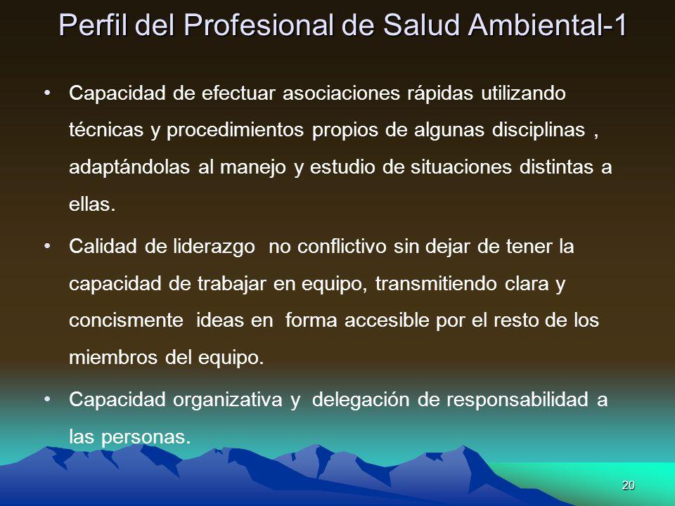 20 Perfil del Profesional de Salud Ambiental-1 Capacidad de efectuar asociaciones rápidas utilizando técnicas y procedimientos propios de algunas disc