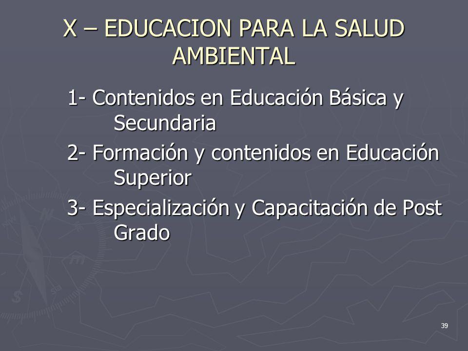39 X – EDUCACION PARA LA SALUD AMBIENTAL 1- Contenidos en Educación Básica y Secundaria 2- Formación y contenidos en Educación Superior 3- Especializa